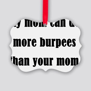 my mom can do more burpees than y Picture Ornament