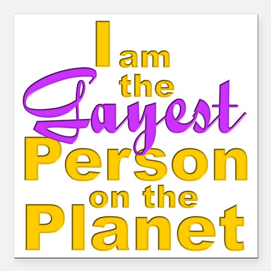 "gayest-person-planet Square Car Magnet 3"" x 3"""