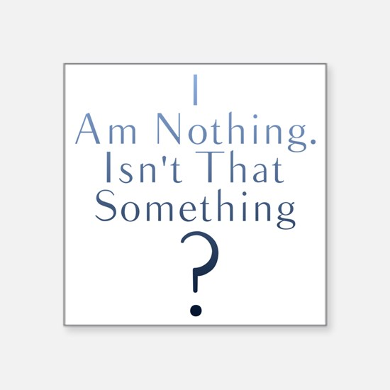 """I am nothing Square Sticker 3"""" x 3"""""""