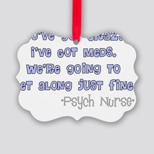 Psych Nurse Youve got crazy Picture Ornament