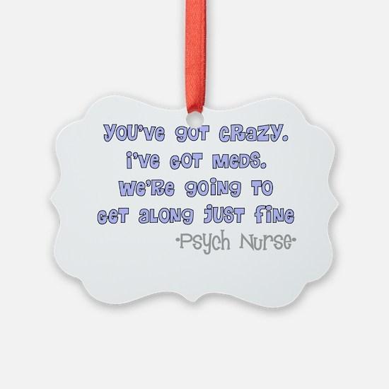 Psych Nurse Youve got crazy Ornament