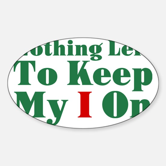 Nothing left to keep my i on Sticker (Oval)