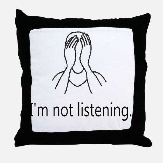Im not listening Throw Pillow