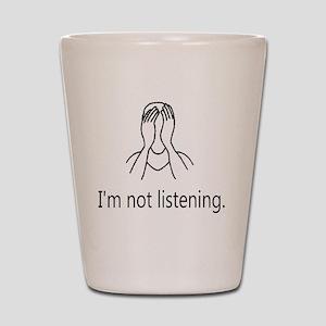 Im not listening Shot Glass