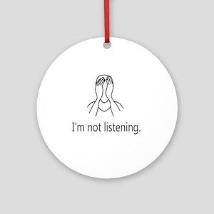 Im not listening Round Ornament