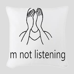 Im not listening Woven Throw Pillow
