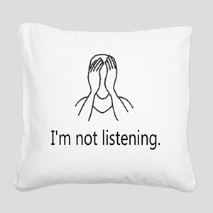 Im not listening Square Canvas Pillow