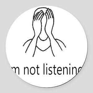 Im not listening Round Car Magnet