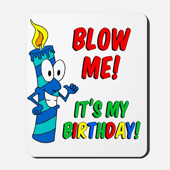 Blow Me Its My Birthday Mousepad