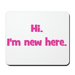 Hi. I'm New Here. (pink) Mousepad