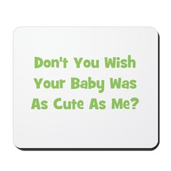 Baby Cute As Me - Green Mousepad