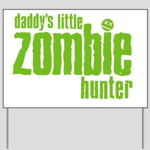 daddys little zombie hunter Yard Sign