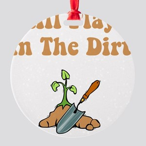Plays In Dirt Brown Round Ornament
