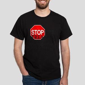 Stop the freakin fracking already Dark T-Shirt