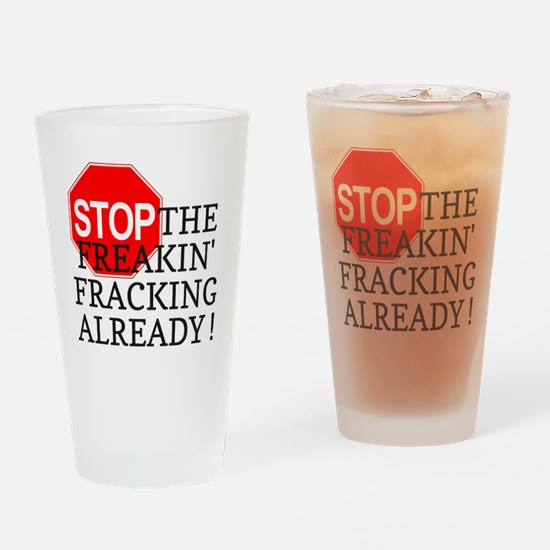 Stop the freakin fracking already Drinking Glass