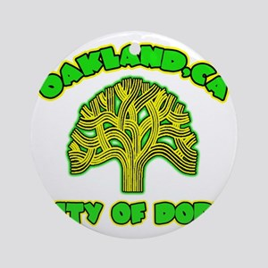 Oakland City Of Dope -- T-Shirt Round Ornament