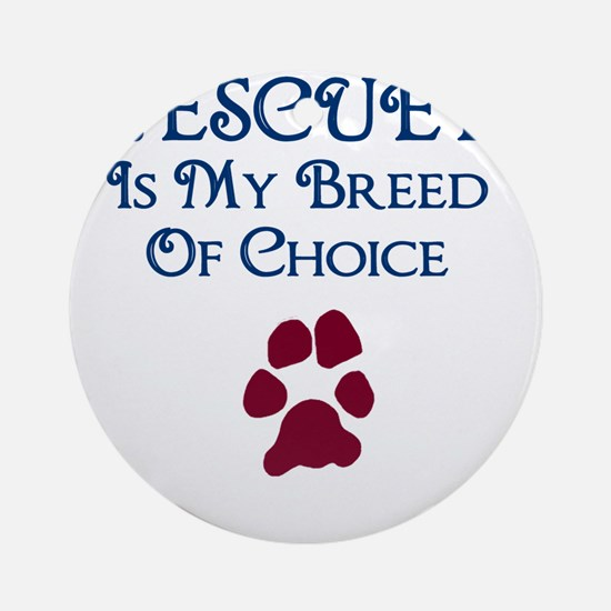Breed of choice Round Ornament