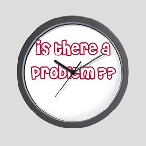 Is There A Problem? Wall Clock