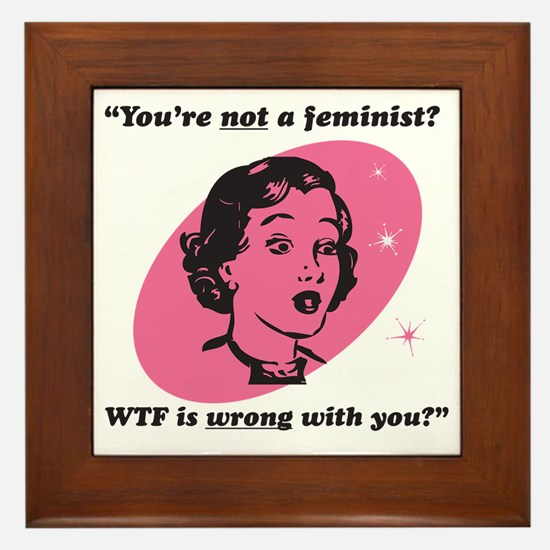 Youre Not A Feminist? Framed Tile