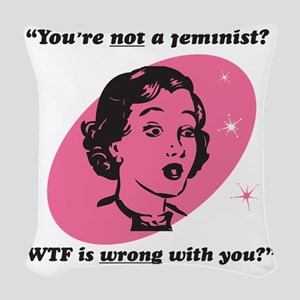 Youre Not A Feminist? Woven Throw Pillow