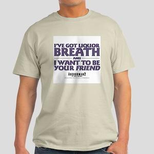 I've Got Liquor Breath Light T-Shirt
