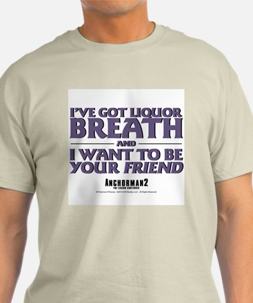 I've Got Liquor Breath T-Shirt