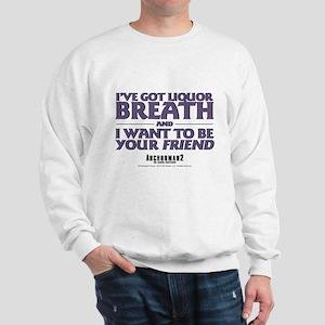 I've Got Liquor Breath Sweatshirt