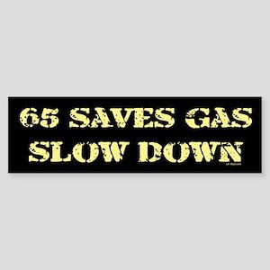 65 SAVES GAS - SLOW DOWN Bumper Sticker