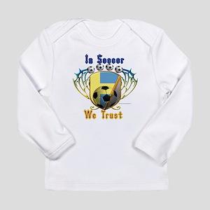 In Soccer We Trust Long Sleeve T-Shirt