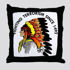 Indian Fighting Terrorism Since 1492 Throw Pillow