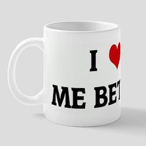 I Love ME BETCH! Mug