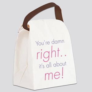 YOURE DAMN RIGHT ITS ABOUT ME Canvas Lunch Bag