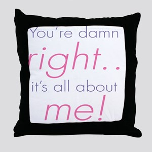 YOURE DAMN RIGHT ITS ABOUT ME Throw Pillow