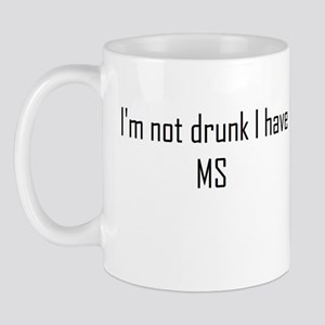 Im not drunk i have ms Mugs