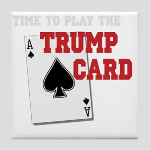Time to Play the Trump Card copy Tile Coaster