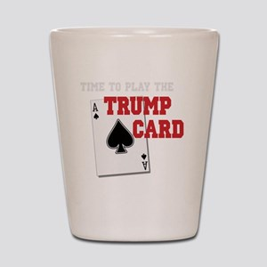 Time to Play the Trump Card copy Shot Glass