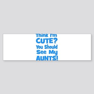 Think I'm Cute? AuntS (plural Bumper Sticker