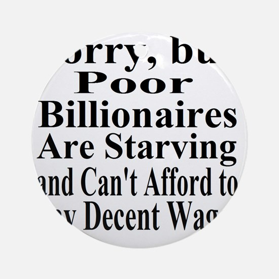 Billionaires are Starving Cant Affo Round Ornament