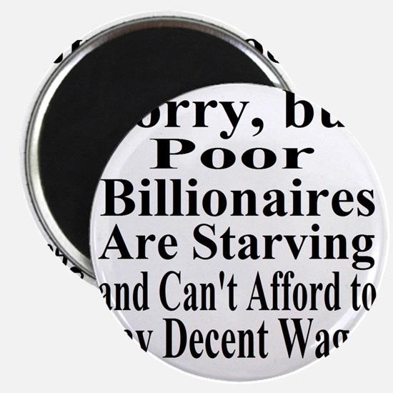 Billionaires are Starving Cant Afford Wages Magnet
