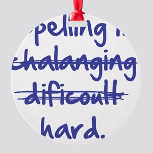 Spelling Is Hard Blue Round Ornament