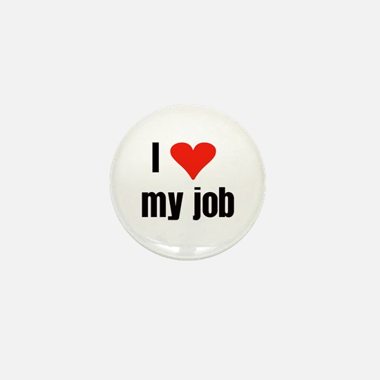 I Love my Job Mini Button