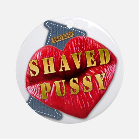 SHAVEDPUSSY---I-LOVE Round Ornament