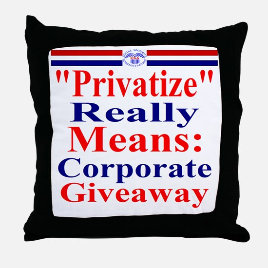 Privatize Really Means Corporate Give Throw Pillow