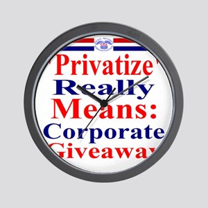 Privatize Really Means Corporate Giveaw Wall Clock