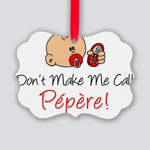 Dont Make Me Call Pepere Picture Ornament