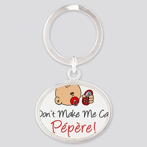 Dont Make Me Call Pepere Oval Keychain
