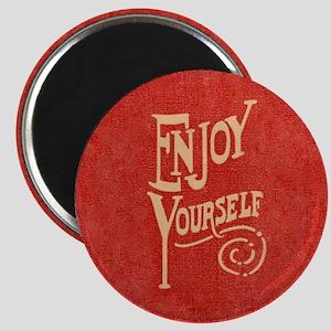 Enjoy Yourself Square Magnet
