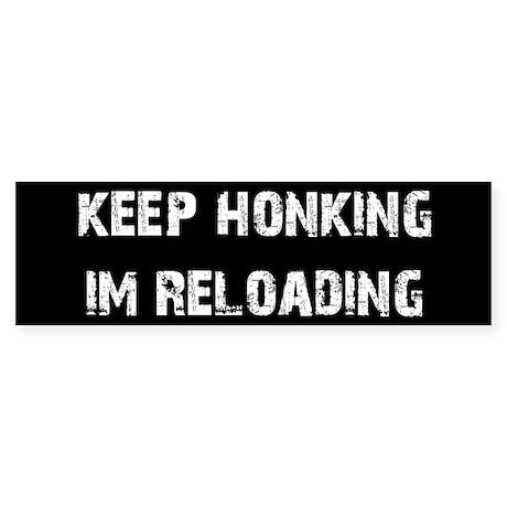 Keep Honking. I'm Reloading.