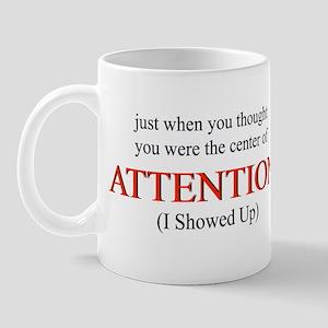 CENTER OF ATTENTION Mug