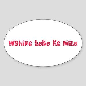 Wahine Loko Ke Milo Sticker (Oval)